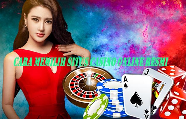 Cara Memilih Situs Casino Online Resmi