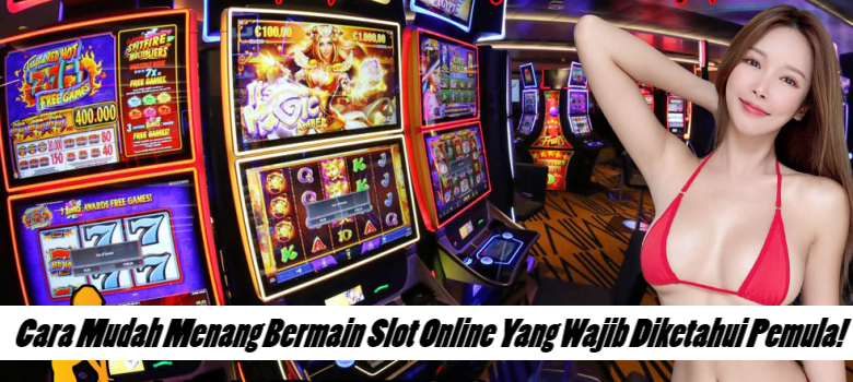 Cara Mudah Menang Bermain Slot Online Yang Wajib Diketahui Pemula!